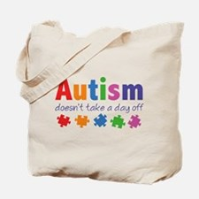 Autism Doesn't Take A Day Off Tote Bag