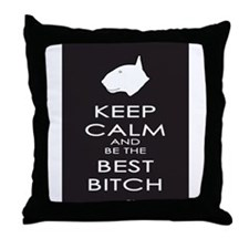Keep Calm and Be the Best Bitch Throw Pillow