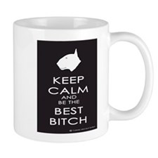 Keep Calm and Be the Best Bitch Mug