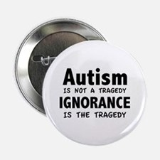 """Autism Is Not A Tragedy 2.25"""" Button"""