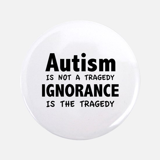 "Autism Is Not A Tragedy 3.5"" Button (100 pack)"