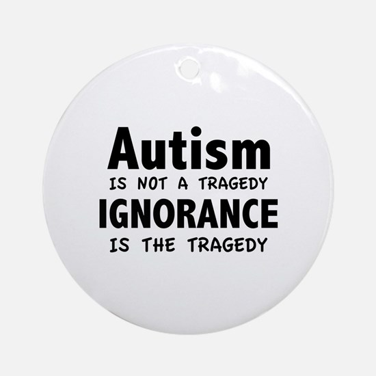 Autism Is Not A Tragedy Ornament (Round)