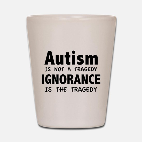 Autism Is Not A Tragedy Shot Glass