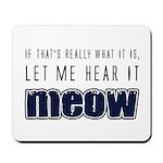 Hear It Meow Mousepad