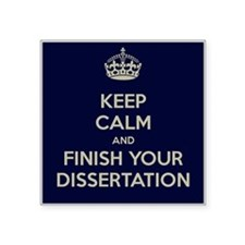 Keep Calm and Finish Your Dissertation Square Stic