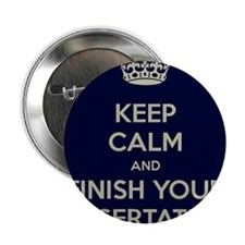 """Keep Calm and Finish Your Dissertation 2.25"""" Butto"""
