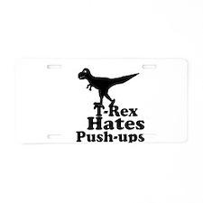 T-Rex Hates Push Ups 1 Aluminum License Plate