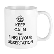 Keep Calm and Finish Your Dissertation Small Mug