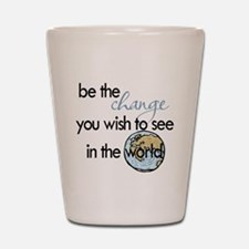 Be the change2 Shot Glass