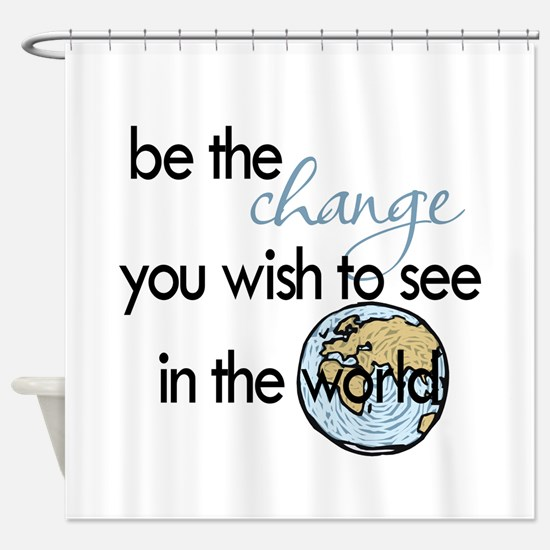 Be the change2 Shower Curtain