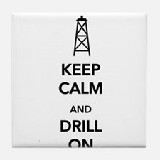 Keep Calm and Drill On Tile Coaster