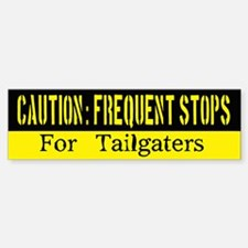 Caution: Frequent Stops for Tailgaters Bumper Stic
