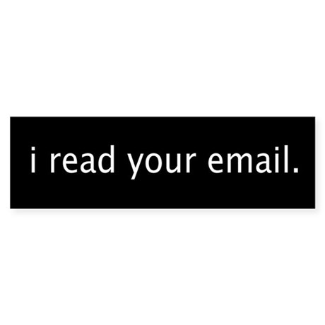 """i read your email"" Bumper Sticker"