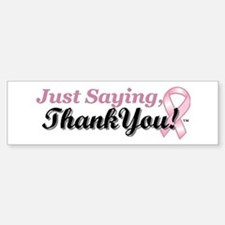 Just Saying, Thank You! Bumper Bumper Sticker