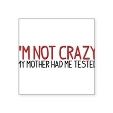 I'm Not Crazy - My Mother Had Me Tested Square Sti
