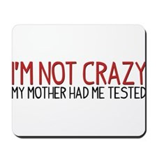 I'm Not Crazy - My Mother Had Me Tested Mousepad