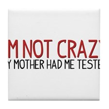 I'm Not Crazy - My Mother Had Me Tested Tile Coast
