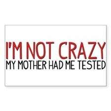 I'm Not Crazy - My Mother Had Me Tested Decal