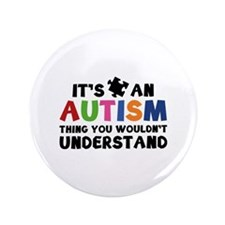 It's An Autism Thing You Wouldn't Understand 3.5""