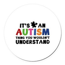 It's An Autism Thing You Wouldn't Understand Round