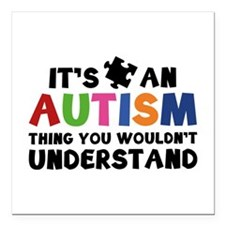 It's An Autism Thing You Wouldn't Understand Squar