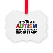 It's An Autism Thing You Wouldn't Understand Pictu