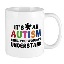 It's An Autism Thing You Wouldn't Understand Mug