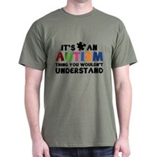 It's An Autism Thing You Wouldn't Understand T-Shirt