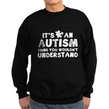 It's An Autism Thing You Wouldn't Understand Sweat