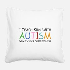 I Teach Kids With Autism Square Canvas Pillow