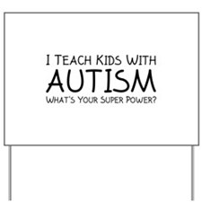 I Teach Kids With Autism Yard Sign