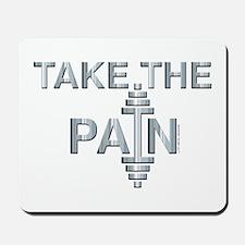 TAKE THE PAIN (large design) Mousepad