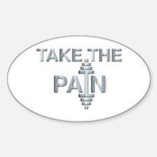 TAKE THE PAIN (large design) Sticker (Oval)