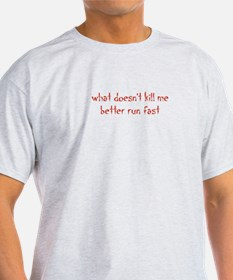 what doesnt kill me better run fast T-Shirt