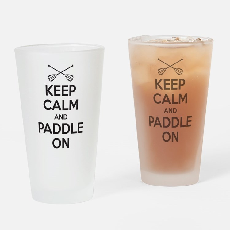 Keep Calm Paddle On Drinking Glass