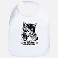 You've Cat To Be Kitten Me Right Meow Funny Bib