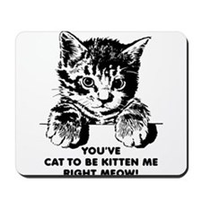 You've Cat To Be Kitten Me Right Meow Funny Mousep