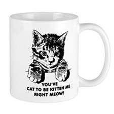 You've Cat To Be Kitten Me Right Meow Funny Small Mugs