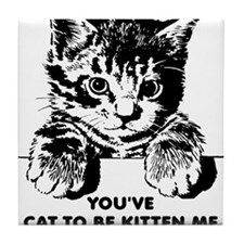 You've Cat To Be Kitten Me Right Meow Funny Tile C