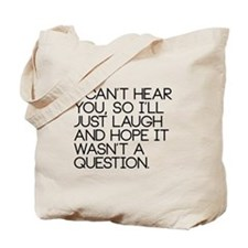 I can't hear you so... Tote Bag