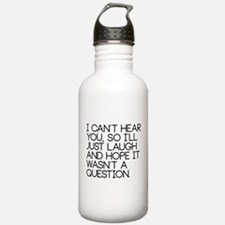 I can't hear you so... Water Bottle