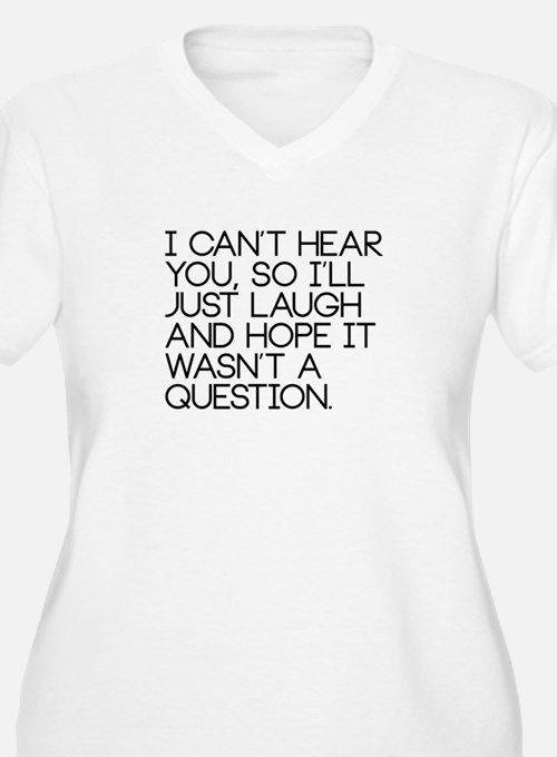 I can't hear you so... Plus Size T-Shirt