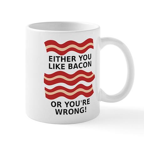 You Like Bacon Or You're Wrong Funny T-Shirt Mug