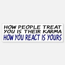 How people treat you Bumper Bumper Bumper Sticker