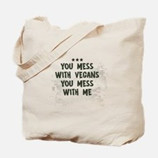 You Mess with Vegans You Mess with Me Tote Bag