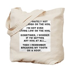 Not even LOW on the hog... Tote Bag