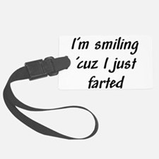 Im smiling because I just farted.png Luggage Tag