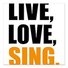 "live love sing Square Car Magnet 3"" x 3"""