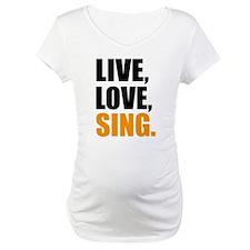 live love sing Shirt