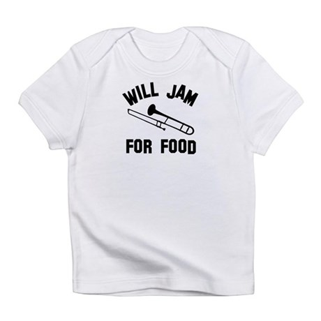 Will jam or play the Tombone for food Infant T-Shi